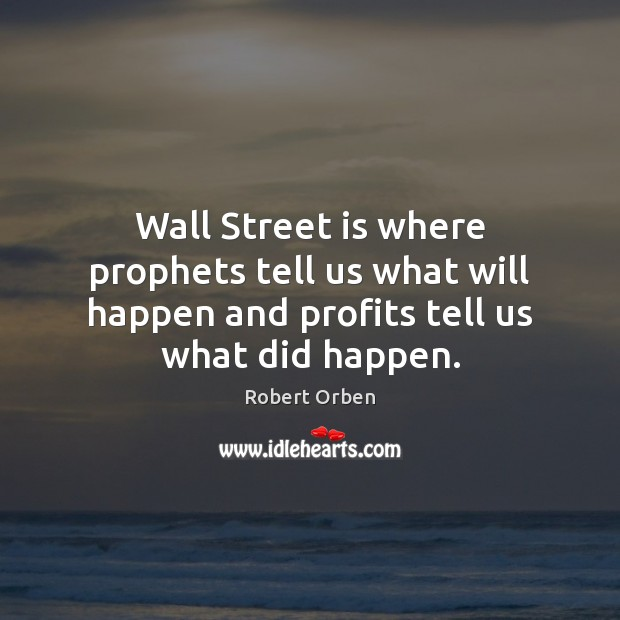 Wall Street is where prophets tell us what will happen and profits Image
