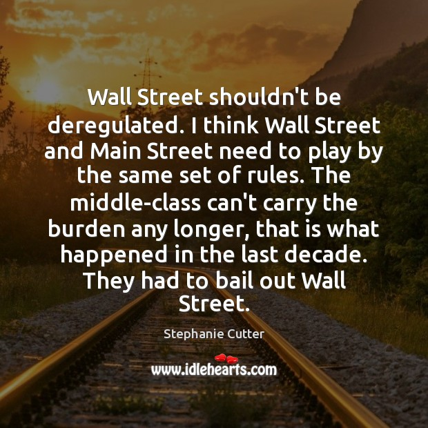 Image, Wall Street shouldn't be deregulated. I think Wall Street and Main Street