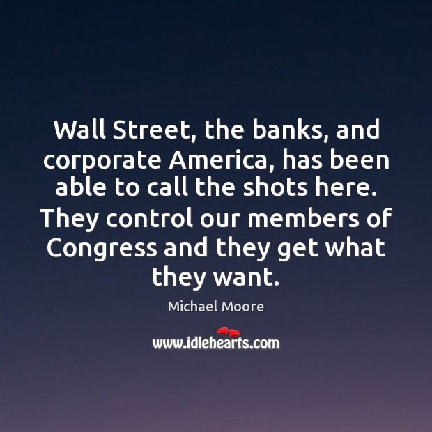 Wall Street, the banks, and corporate America, has been able to call Image