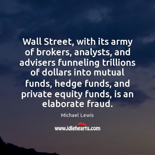Image, Wall Street, with its army of brokers, analysts, and advisers funneling trillions
