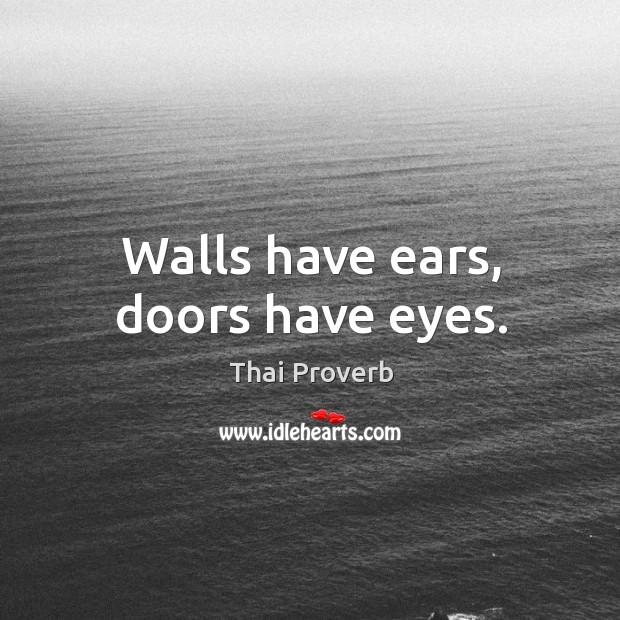 Walls have ears, doors have eyes. Thai Proverbs Image