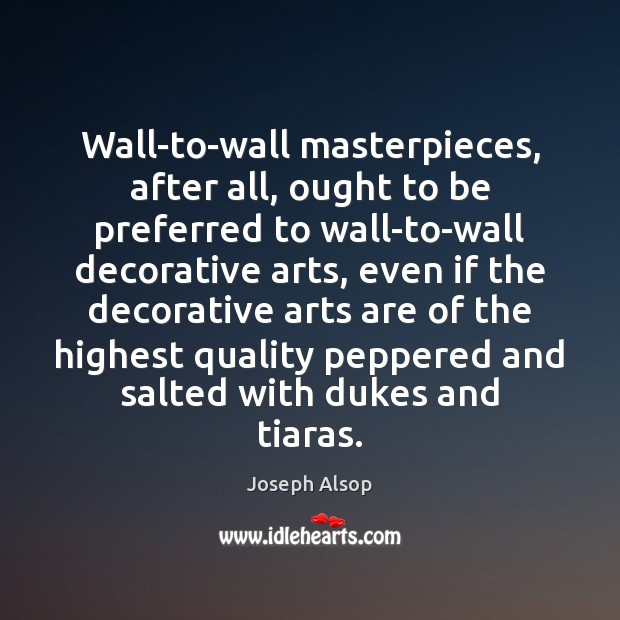Wall-to-wall masterpieces, after all, ought to be preferred to wall-to-wall decorative arts, Image