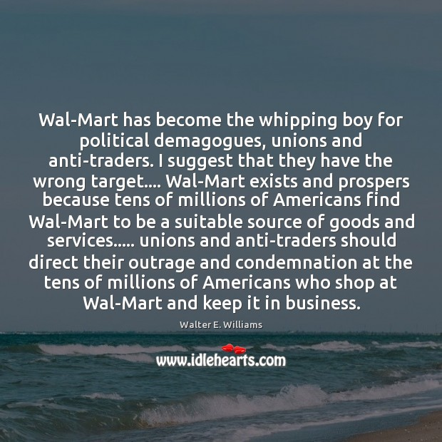 Wal-Mart has become the whipping boy for political demagogues, unions and anti-traders. Image