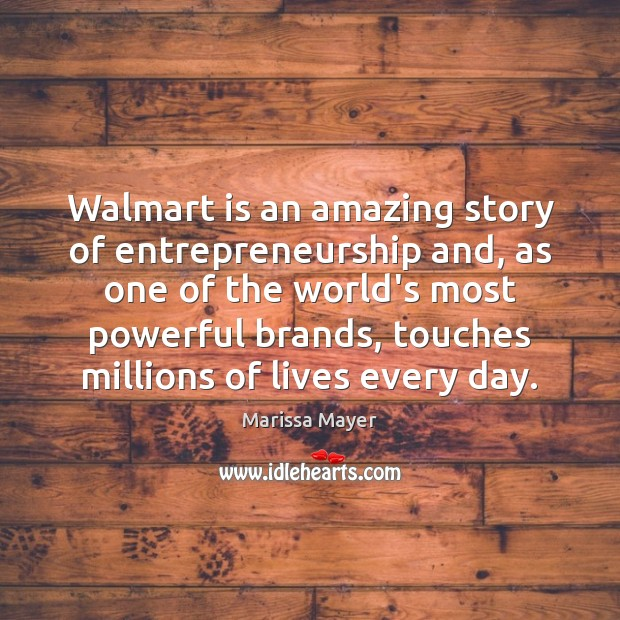 Walmart is an amazing story of entrepreneurship and, as one of the Marissa Mayer Picture Quote