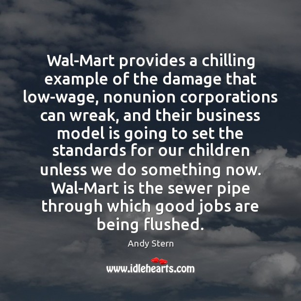 Image, Wal-Mart provides a chilling example of the damage that low-wage, nonunion corporations