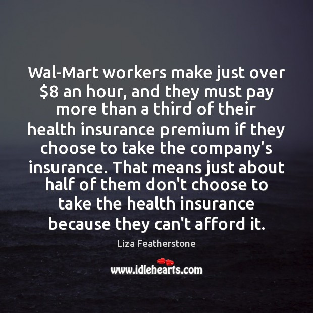 Wal-Mart workers make just over $8 an hour, and they must pay more Image