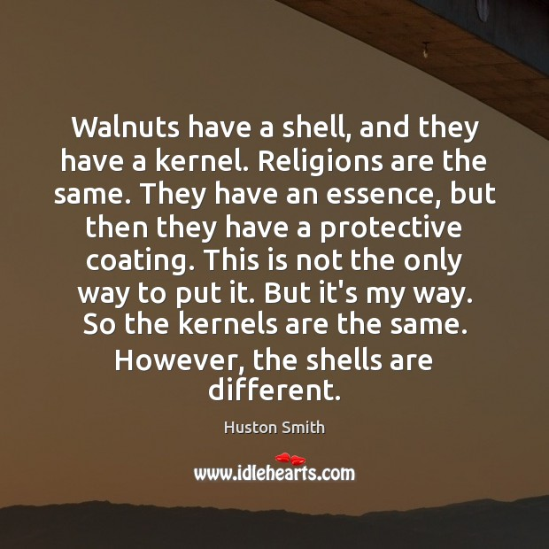 Walnuts have a shell, and they have a kernel. Religions are the Image