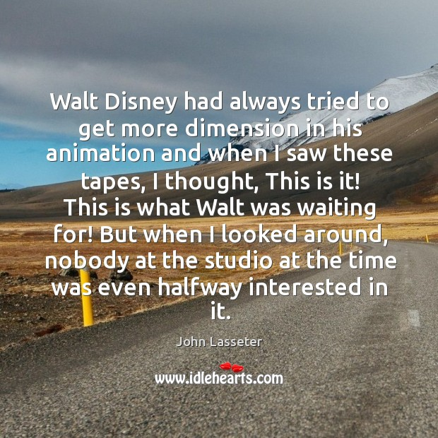 Walt Disney had always tried to get more dimension in his animation Image