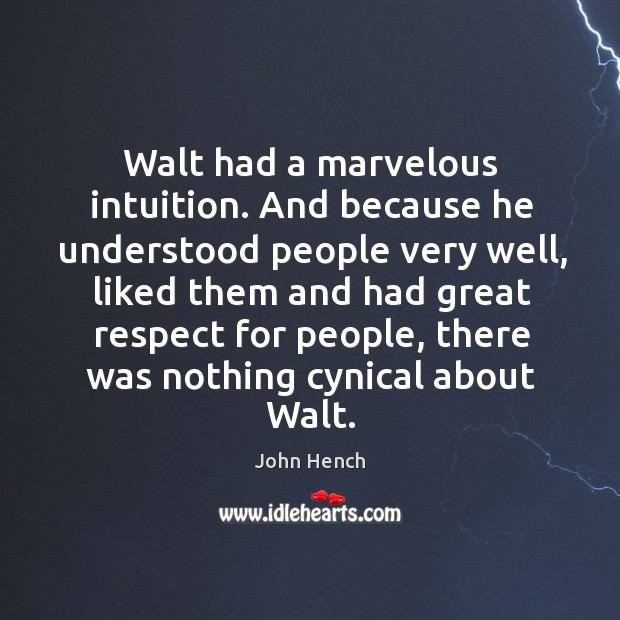 Walt had a marvelous intuition. And because he understood people very well Image