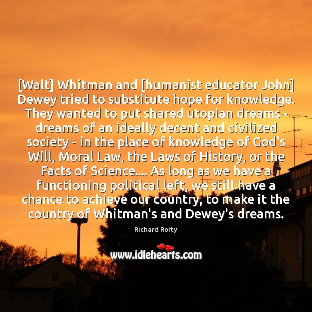 [Walt] Whitman and [humanist educator John] Dewey tried to substitute hope for Image