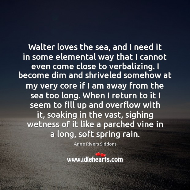 Image, Walter loves the sea, and I need it in some elemental way
