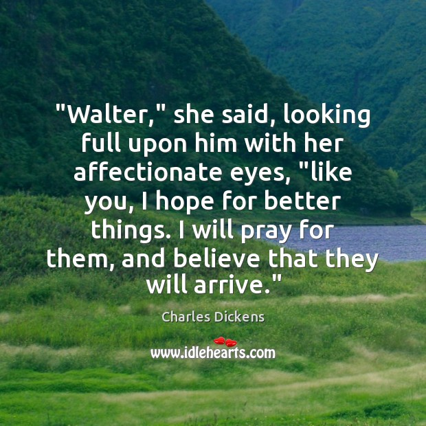 """Walter,"" she said, looking full upon him with her affectionate eyes, ""like Charles Dickens Picture Quote"
