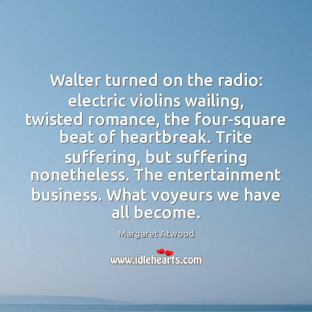 Walter turned on the radio: electric violins wailing, twisted romance, the four-square Image