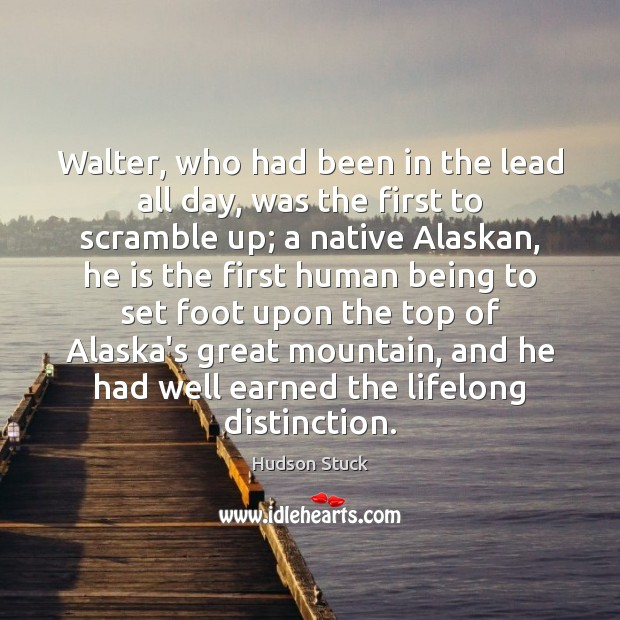 Walter, who had been in the lead all day, was the first Hudson Stuck Picture Quote