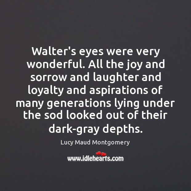 Image, Walter's eyes were very wonderful. All the joy and sorrow and laughter