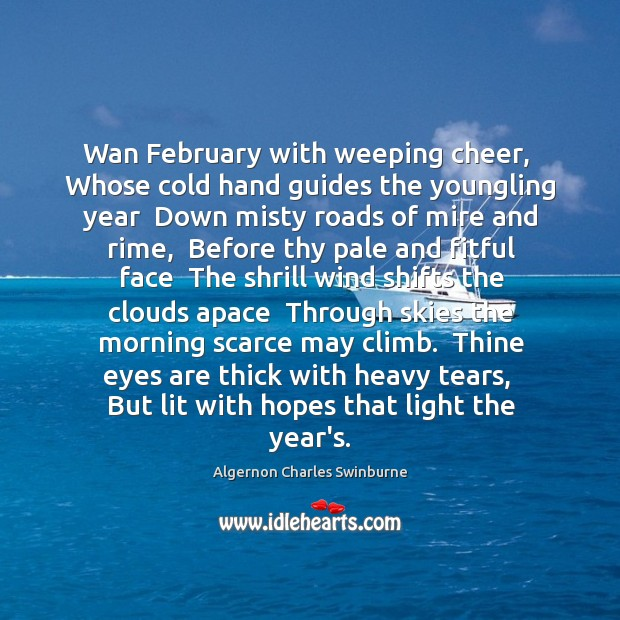 Image, Wan February with weeping cheer,  Whose cold hand guides the youngling year
