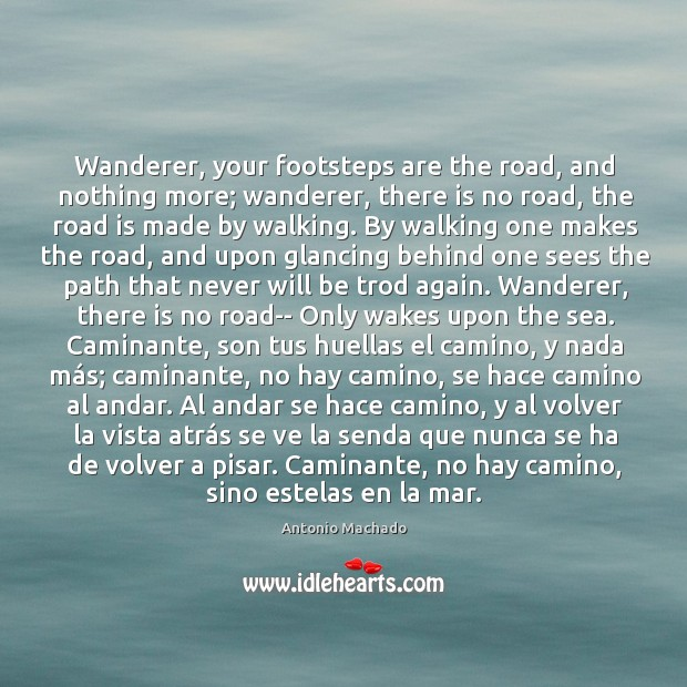 Wanderer, your footsteps are the road, and nothing more; wanderer, there is Antonio Machado Picture Quote