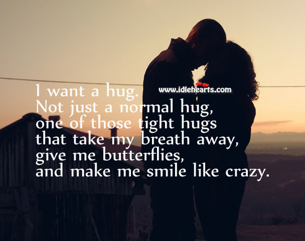 I want one of those tight hugs that take my breath away Hug Quotes Image