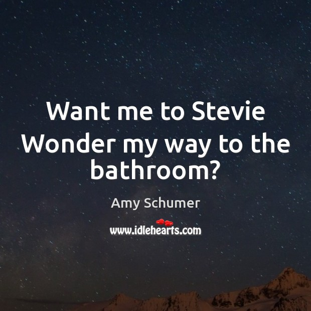 Want me to Stevie Wonder my way to the bathroom? Image