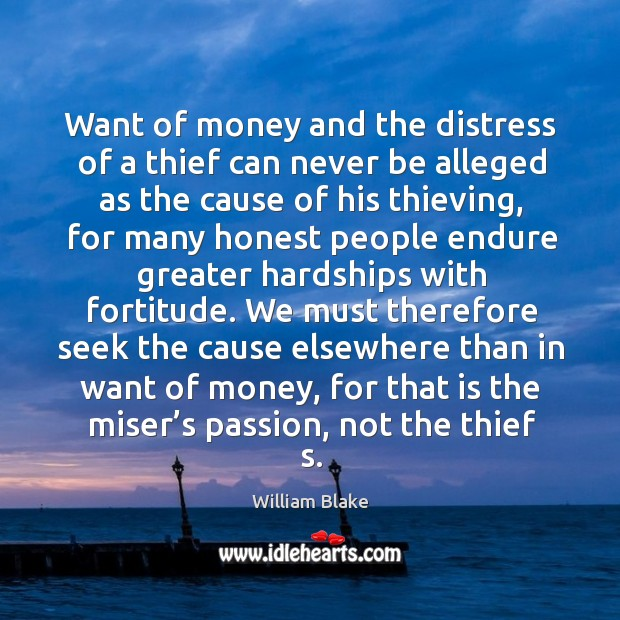 Want of money and the distress of a thief can never be alleged as the cause of his thieving Image