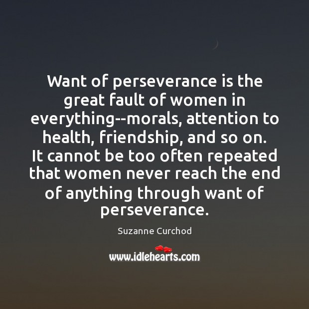 Want of perseverance is the great fault of women in everything–morals, attention Perseverance Quotes Image