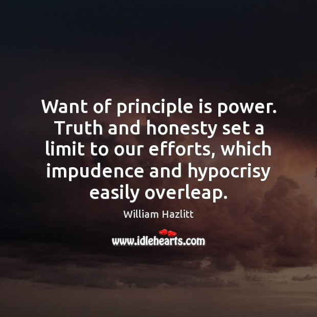 Want of principle is power. Truth and honesty set a limit to Image