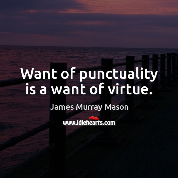 Want of punctuality is a want of virtue. Punctuality Quotes Image