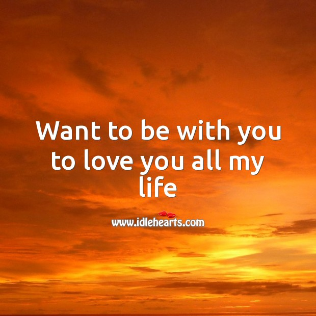 Want to be with you to love you all my life Valentine's Day Messages Image