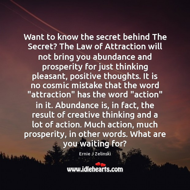Want to know the secret behind The Secret? The Law of Attraction Ernie J Zelinski Picture Quote