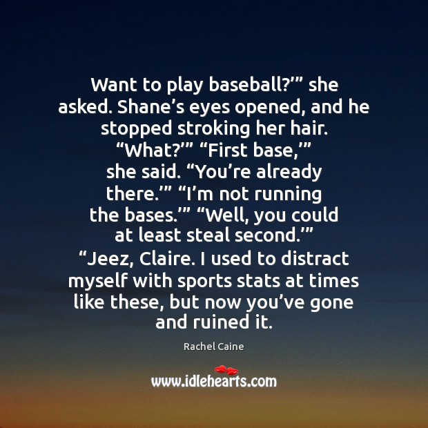 """Want to play baseball?'"""" she asked. Shane's eyes opened, and he Rachel Caine Picture Quote"""