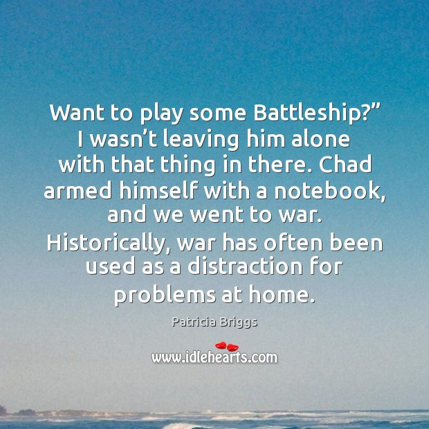 "Image, Want to play some Battleship?"" I wasn't leaving him alone with"