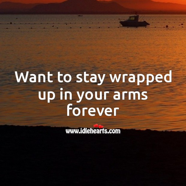 Want to stay wrapped up in your arms forever Valentine's Day Messages Image