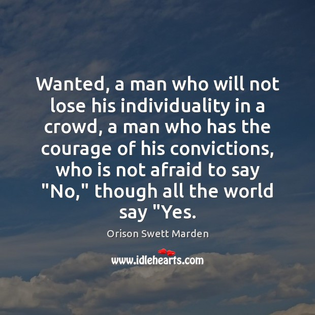 Wanted, a man who will not lose his individuality in a crowd, Orison Swett Marden Picture Quote