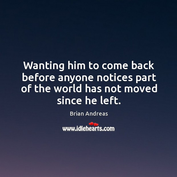 Wanting him to come back before anyone notices part of the world Brian Andreas Picture Quote