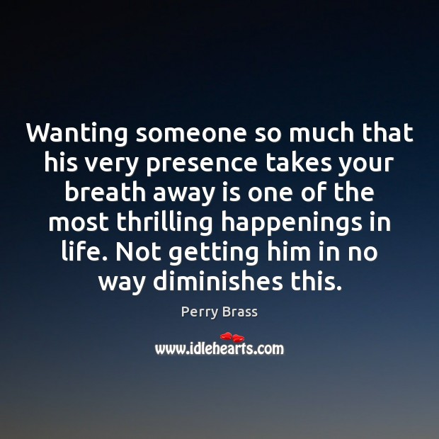 Wanting someone so much that his very presence takes your breath away Perry Brass Picture Quote
