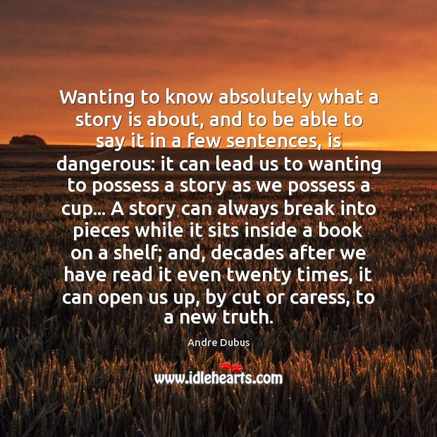 Wanting to know absolutely what a story is about, and to be Andre Dubus Picture Quote