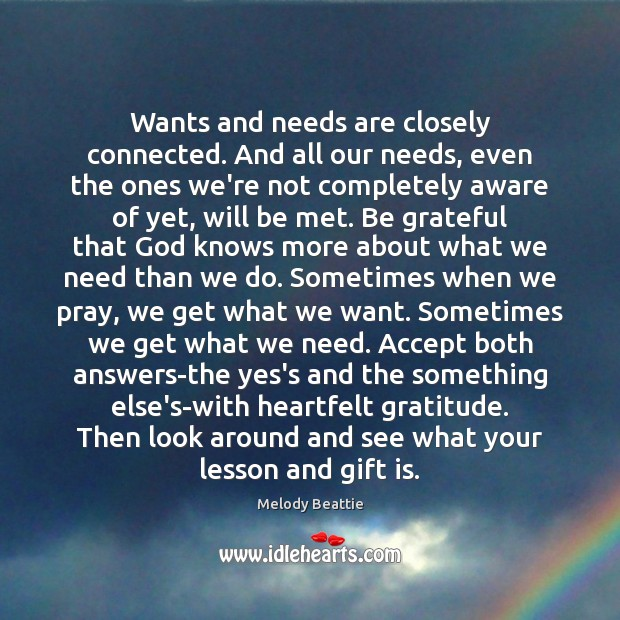 Wants and needs are closely connected. And all our needs, even the Be Grateful Quotes Image