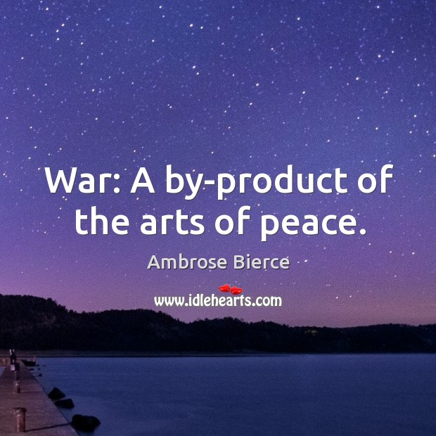 War: A by-product of the arts of peace. Image
