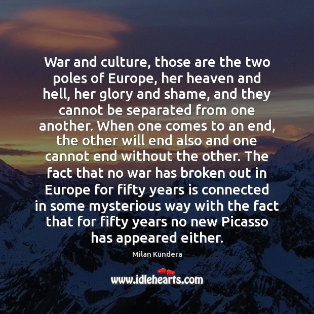 War and culture, those are the two poles of Europe, her heaven Image