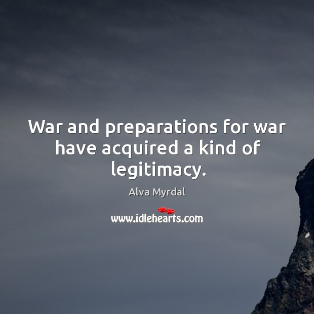 Image, War and preparations for war have acquired a kind of legitimacy.