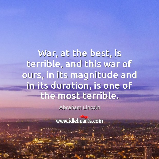 Image, War, at the best, is terrible, and this war of ours, in
