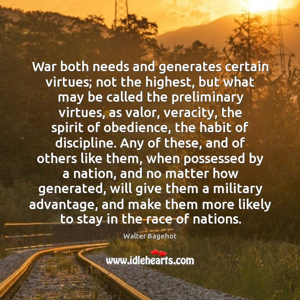 Image, War both needs and generates certain virtues; not the highest, but what