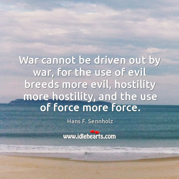 Image, War cannot be driven out by war, for the use of evil