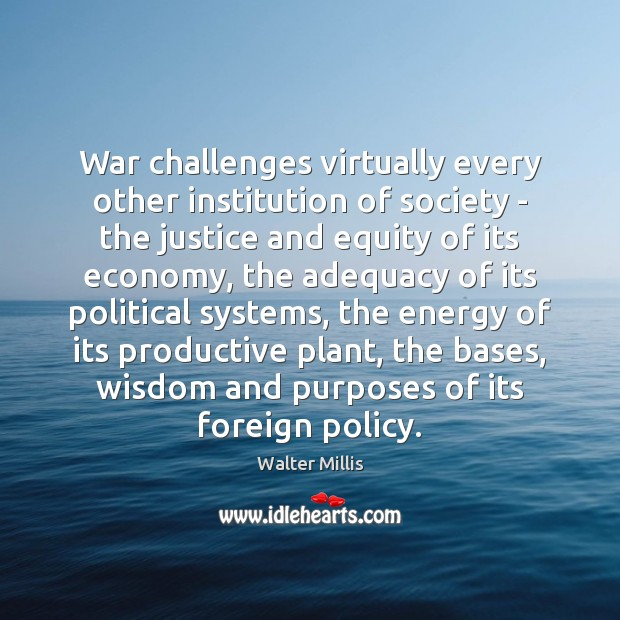 War challenges virtually every other institution of society – the justice and Image