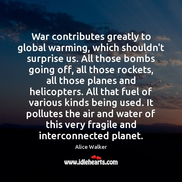 War contributes greatly to global warming, which shouldn't surprise us. All those Image