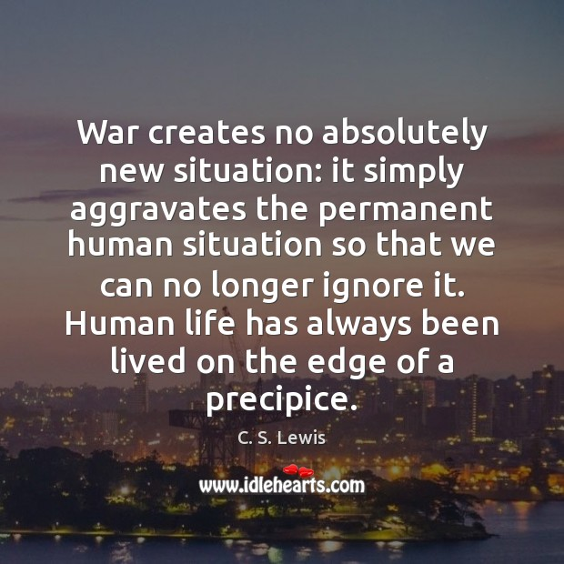 Image, War creates no absolutely new situation: it simply aggravates the permanent human