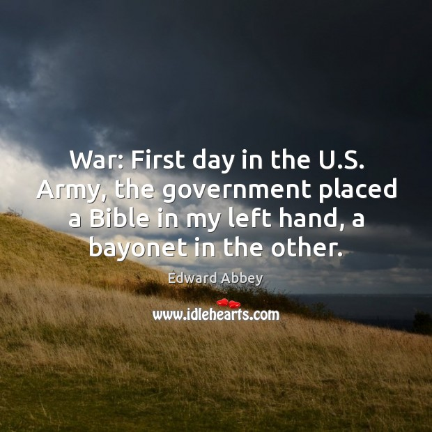 War: First day in the U.S. Army, the government placed a Edward Abbey Picture Quote