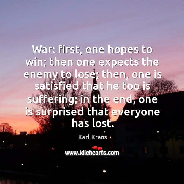 Image, War: first, one hopes to win; then one expects the enemy to lose; then