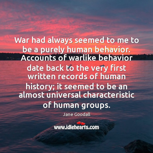 Image, War had always seemed to me to be a purely human behavior.