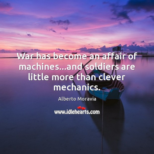 Image, War has become an affair of machines…and soldiers are little more than clever mechanics.